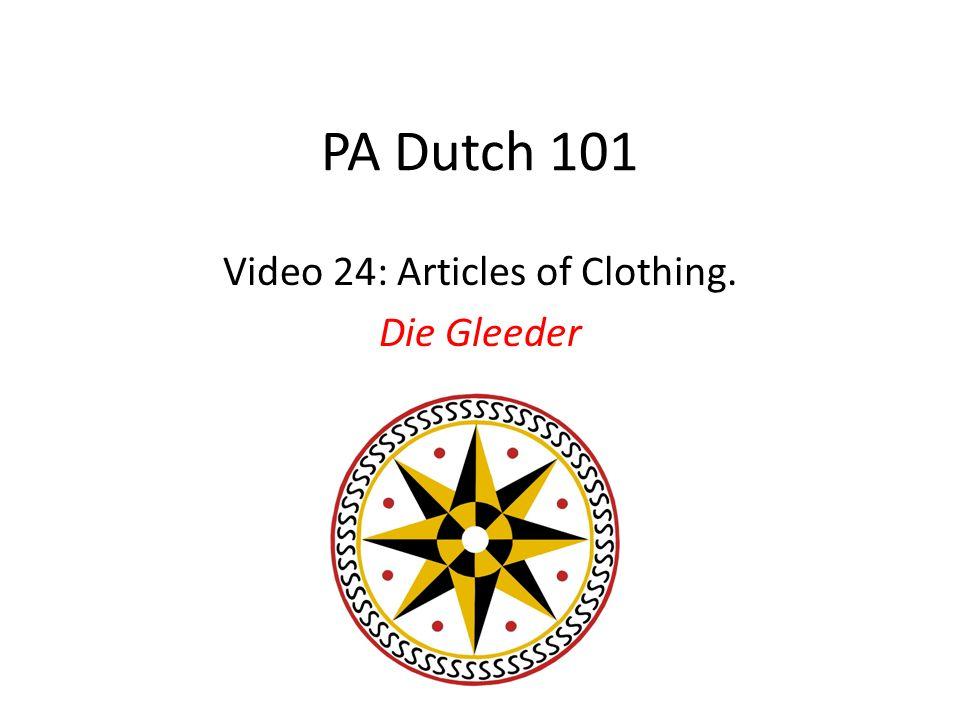 PA Dutch 101 Video 24: Articles of Clothing. Die Gleeder