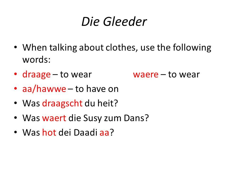 Die Gleeder Use the verb basse to talk about clothes fitting: Wie basst dir die Hosse.