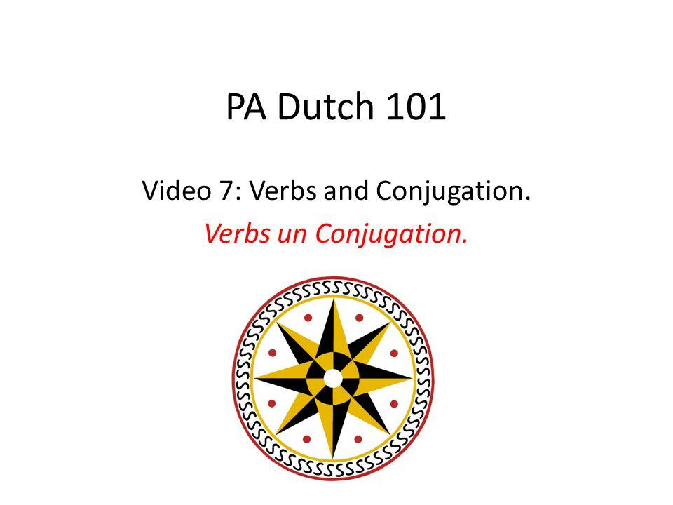 PA Dutch 101 Video 7: Verbs and Conjugation. Verbs un Conjugation.