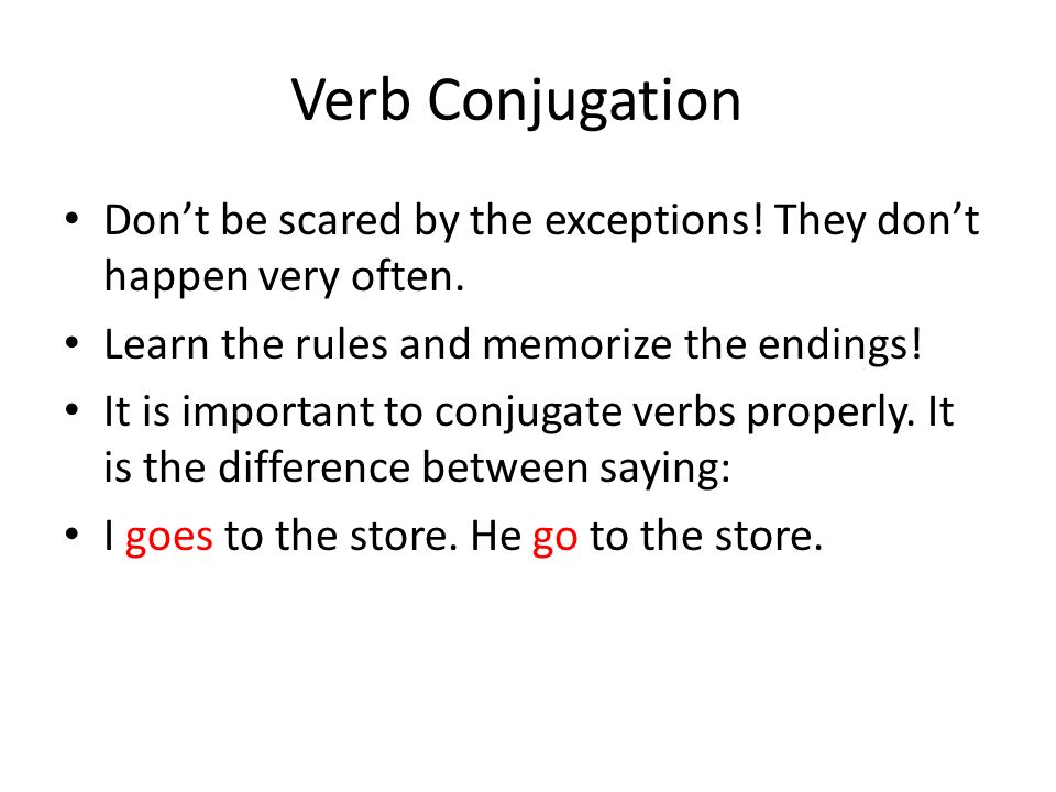 Verb Conjugation Dont be scared by the exceptions.