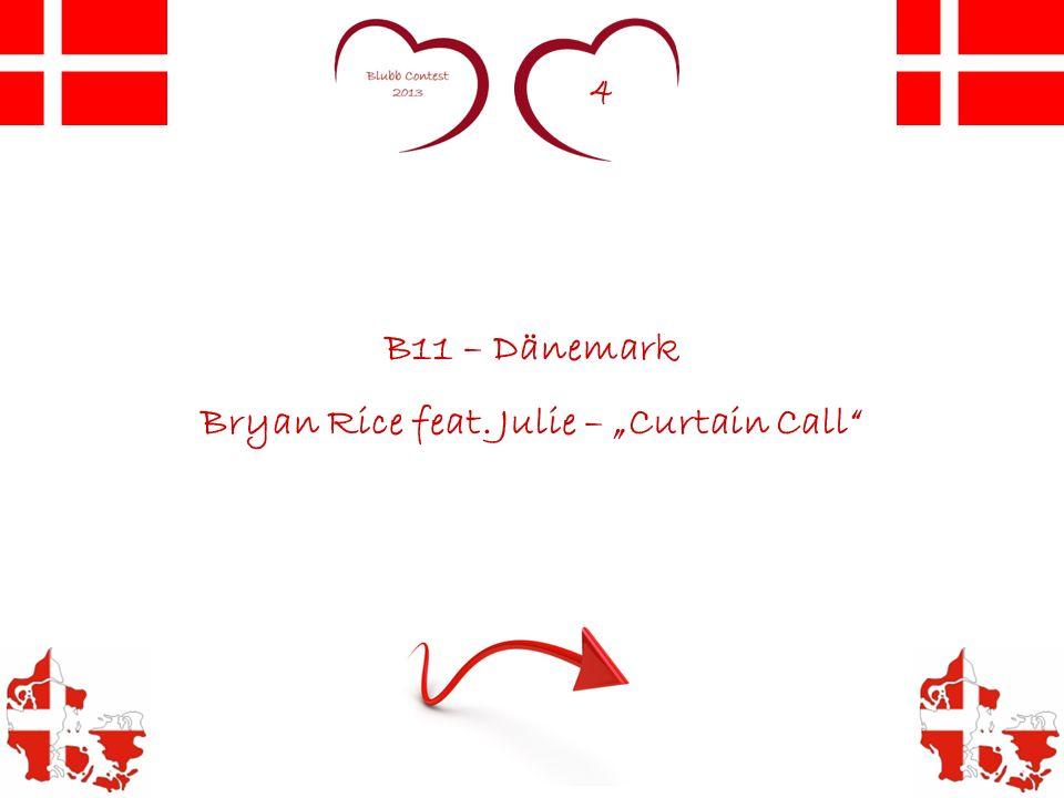 4 B11 – Dänemark Bryan Rice feat. Julie – Curtain Call