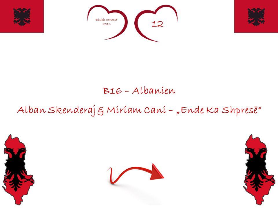 12 B16 – Albanien Alban Skenderaj & Miriam Cani – Ende Ka Shpresë