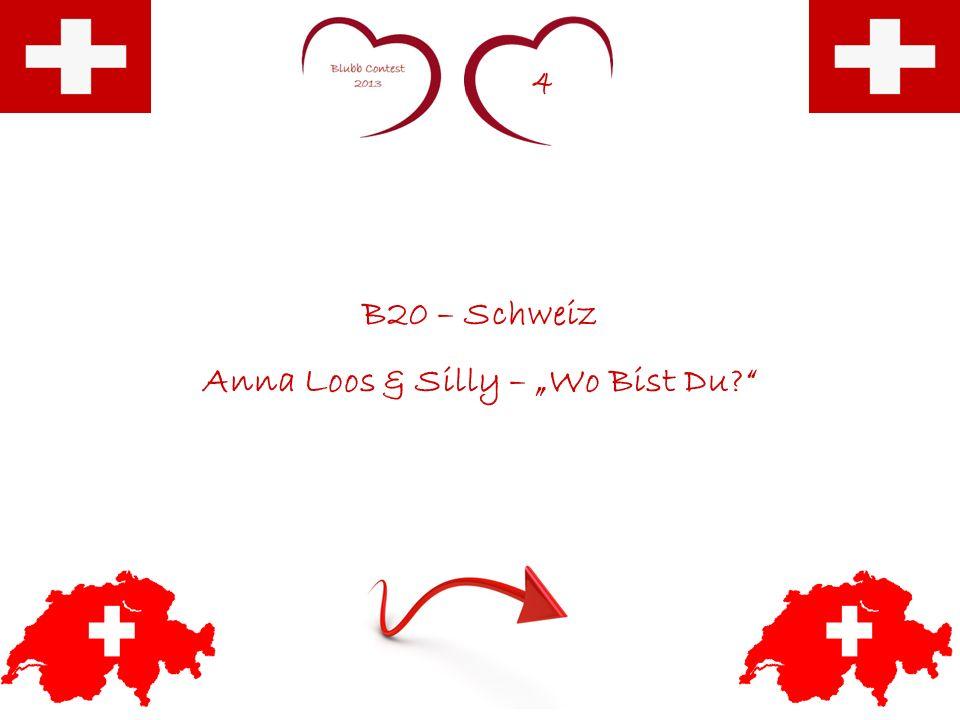 4 B20 – Schweiz Anna Loos & Silly – Wo Bist Du?
