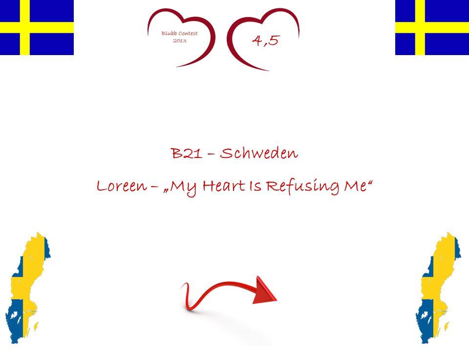 4,5 B21 – Schweden Loreen – My Heart Is Refusing Me