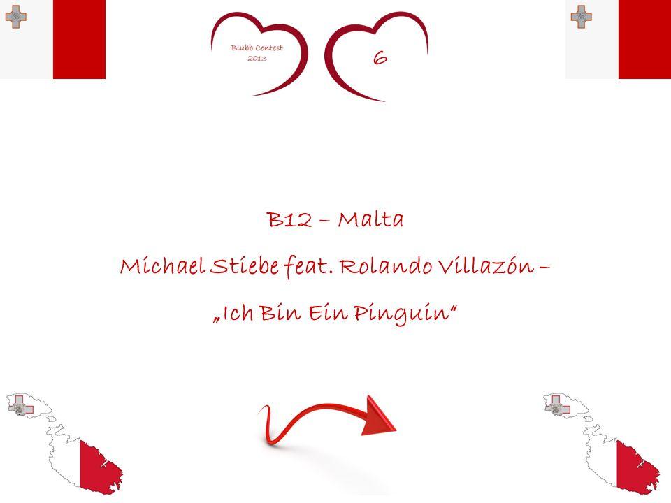 6 B12 – Malta Michael Stiebe feat. Rolando Villazón – Ich Bin Ein Pinguin