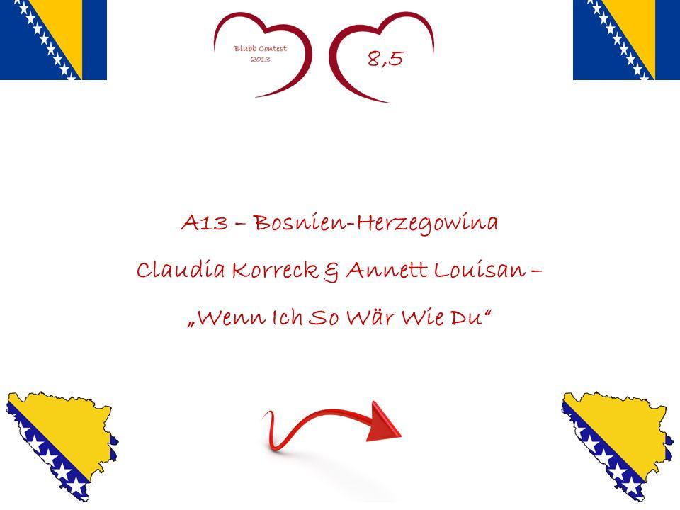 8,5 A13 – Bosnien-Herzegowina Claudia Korreck & Annett Louisan – Wenn Ich So Wär Wie Du