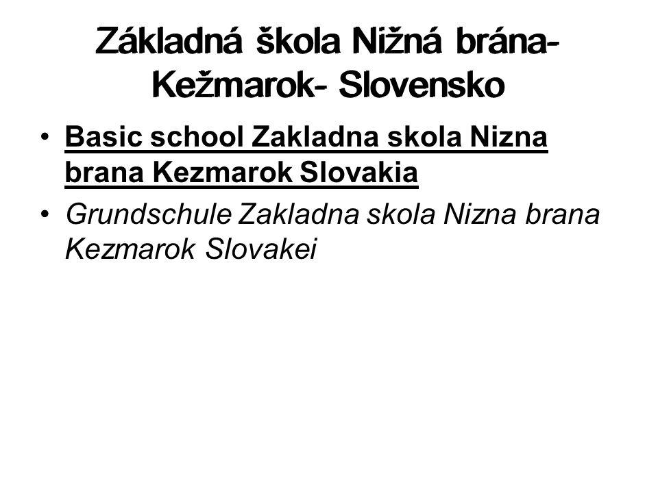 Základná škola Nižná brána- Kežmarok- Slovensko Basic school Zakladna skola Nizna brana Kezmarok Slovakia Grundschule Zakladna skola Nizna brana Kezma