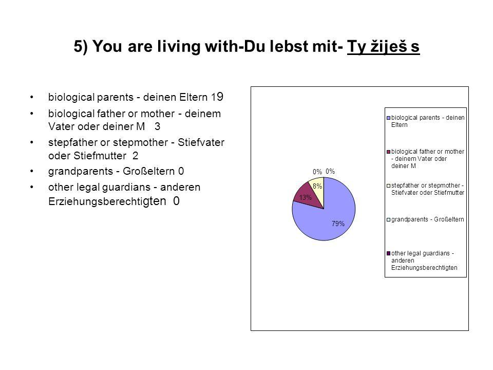 5) You are living with-Du lebst mit- Ty žiješ s biological parents - deinen Eltern 1 9 biological father or mother - deinem Vater oder deiner M 3 step
