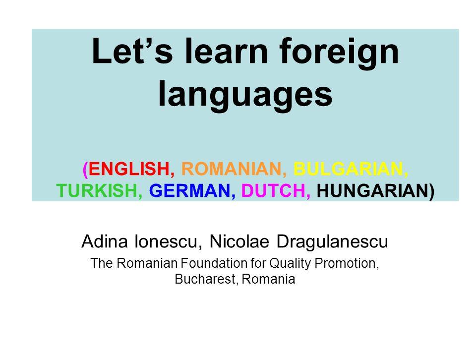 Lets learn foreign languages (ENGLISH, ROMANIAN, BULGARIAN, TURKISH, GERMAN, DUTCH, HUNGARIAN) Adina Ionescu, Nicolae Dragulanescu The Romanian Founda