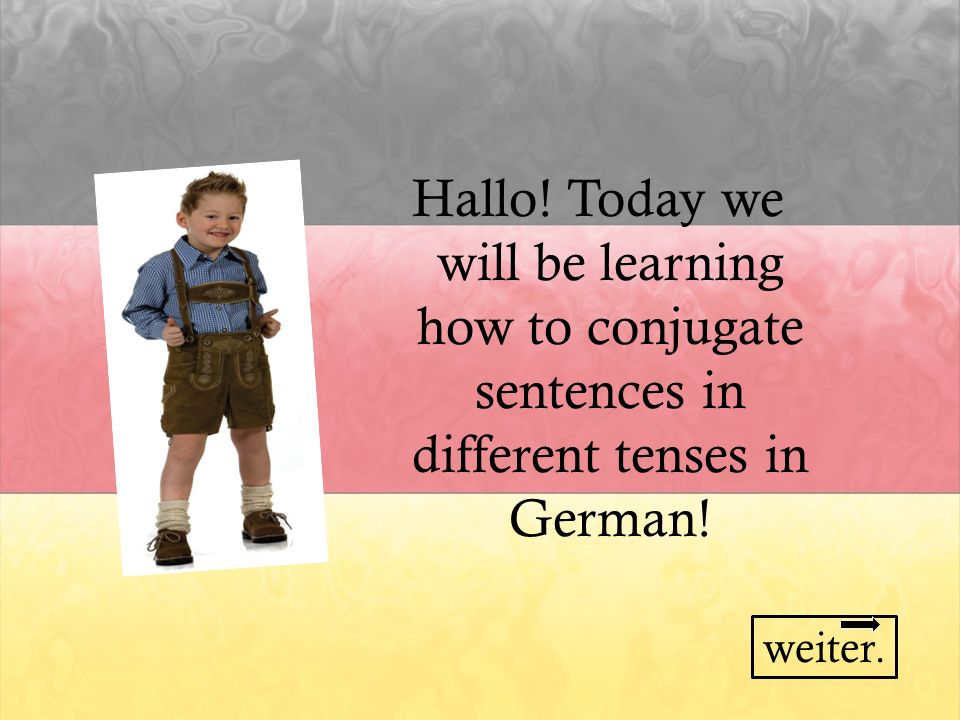 Hallo! Today we will be learning how to conjugate sentences in different tenses in German! weiter.