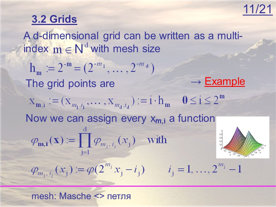 11/21 A d-dimensional grid can be written as a multi- index with mesh size mesh: Masche <> петля The grid points are Now we can assign every x m,i a f