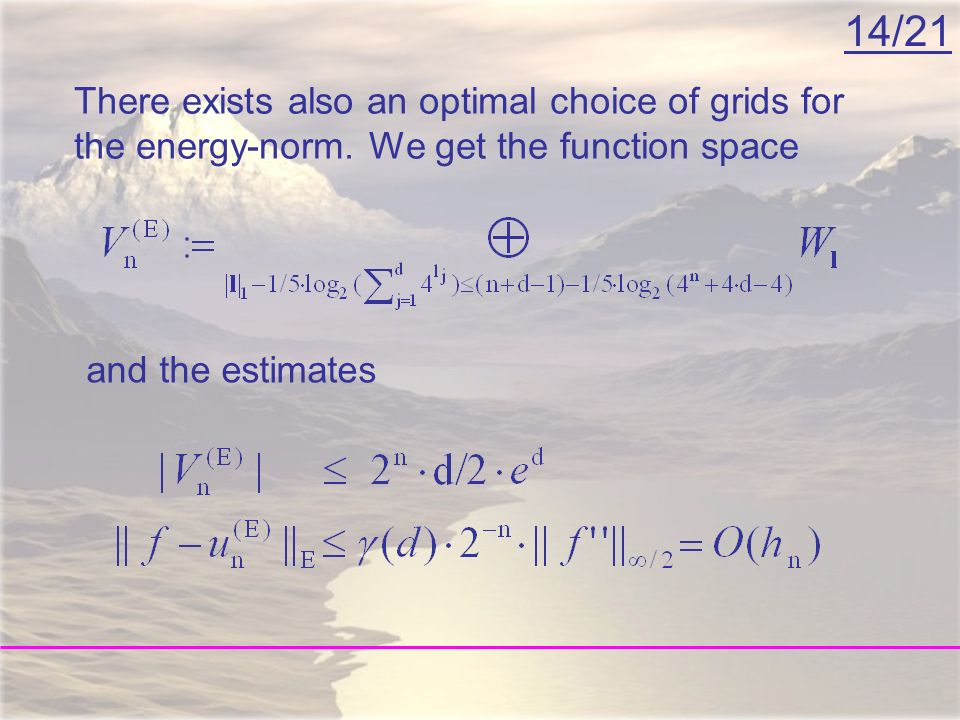 14/21 There exists also an optimal choice of grids for the energy-norm. We get the function space and the estimates