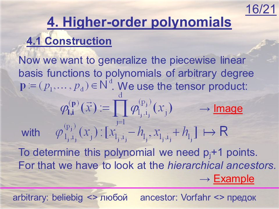 16/21 4. Higher-order polynomials 4.1 Construction Now we want to generalize the piecewise linear basis functions to polynomials of arbitrary degree.