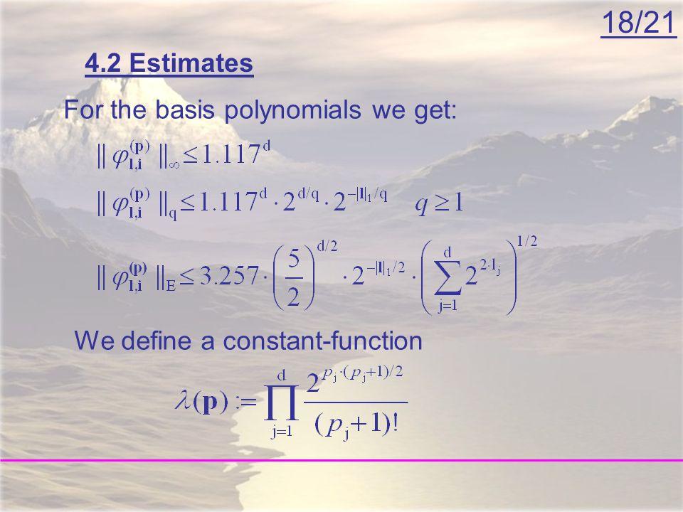 18/21 4.2 Estimates For the basis polynomials we get: We define a constant-function