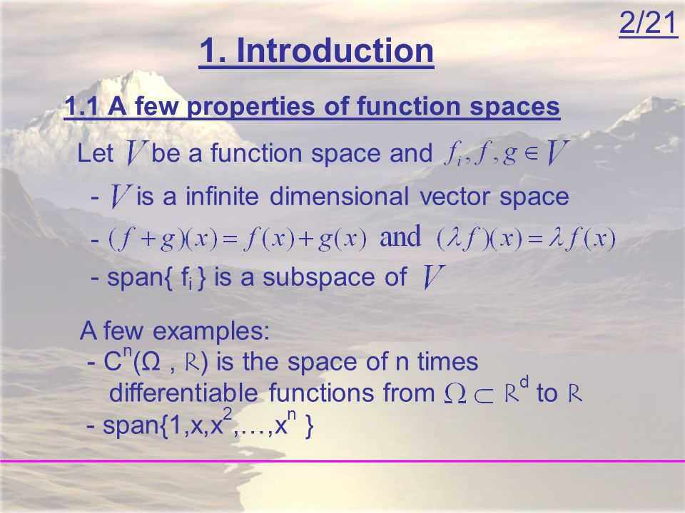 2/21 1. Introduction Let be a function space and 1.1 A few properties of function spaces A few examples: - C n (Ω, R) is the space of n times differen
