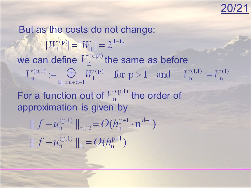 20/21 For a function out of the order of approximation is given by But as the costs do not change: we can define the same as before
