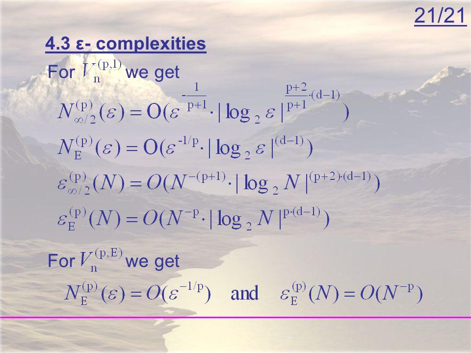 21/21 4.3 ε- complexities For we get