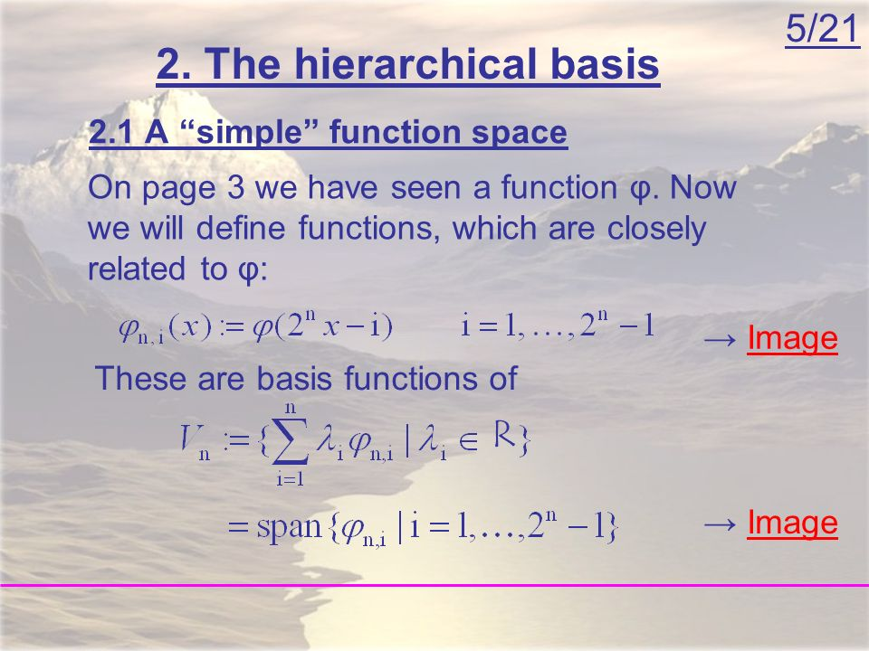 5/21 2. The hierarchical basis On page 3 we have seen a function φ.