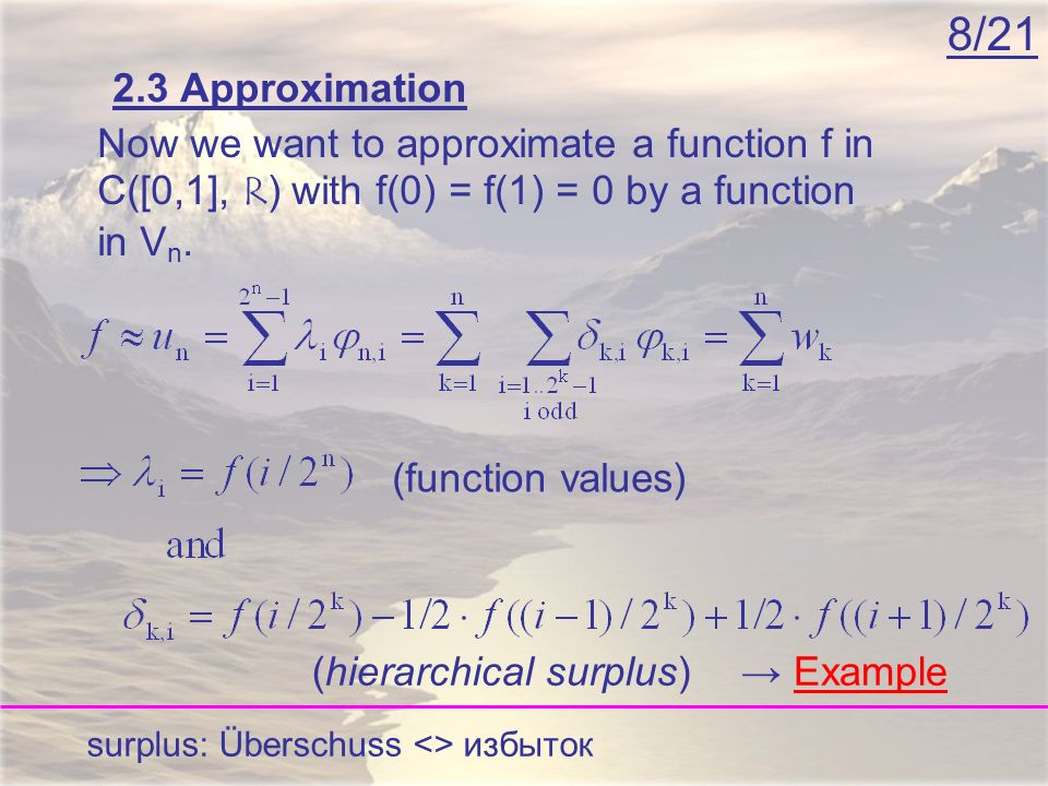 8/21 2.3 Approximation Now we want to approximate a function f in C([0,1], R) with f(0) = f(1) = 0 by a function in V n. Example (function values) (hi
