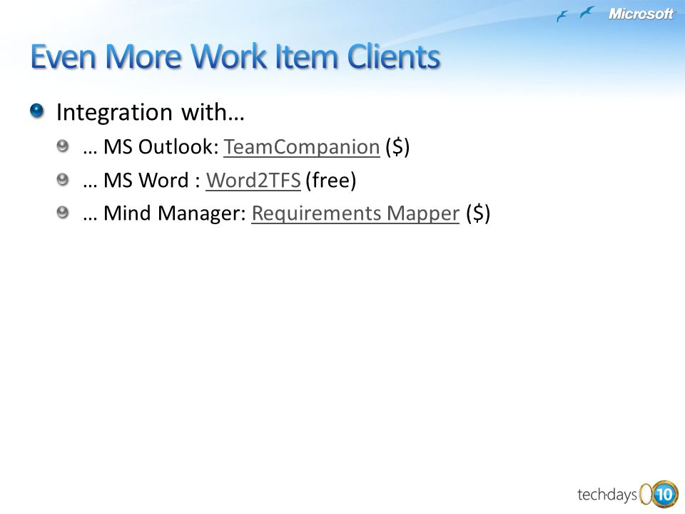 Integration with… … MS Outlook: TeamCompanion ($)TeamCompanion … MS Word : Word2TFS (free)Word2TFS … Mind Manager: Requirements Mapper ($)Requirements Mapper