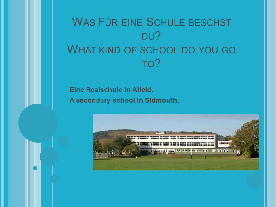 W AS F ÜR EINE S CHULE BESCHST DU . W HAT KIND OF SCHOOL DO YOU GO TO .