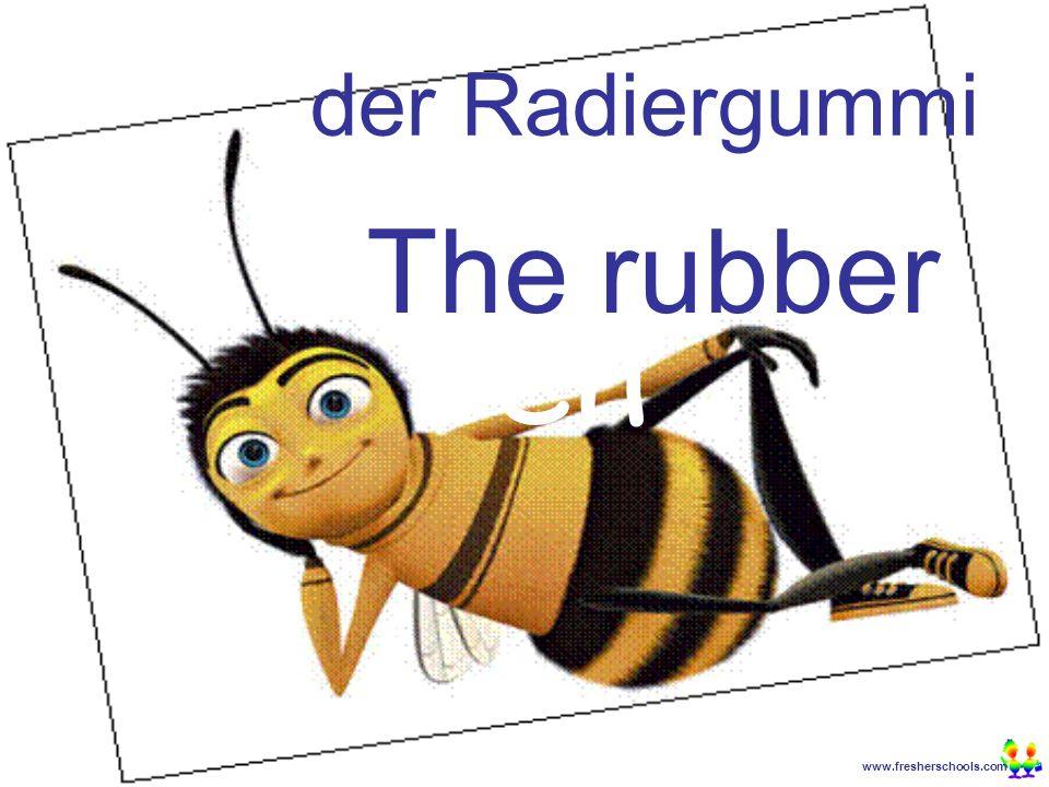 www.fresherschools.com Ben der Radiergummi The rubber
