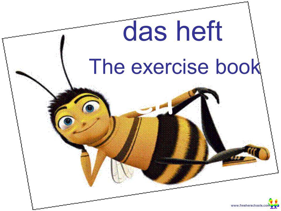 www.fresherschools.com Ben das heft The exercise book