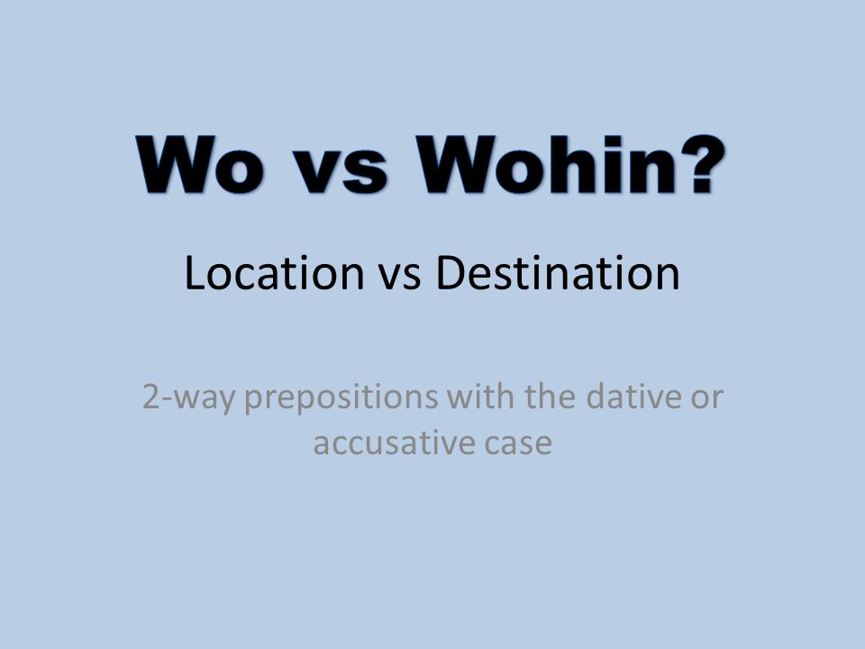 Location vs Destination 2-way prepositions with the dative or accusative case