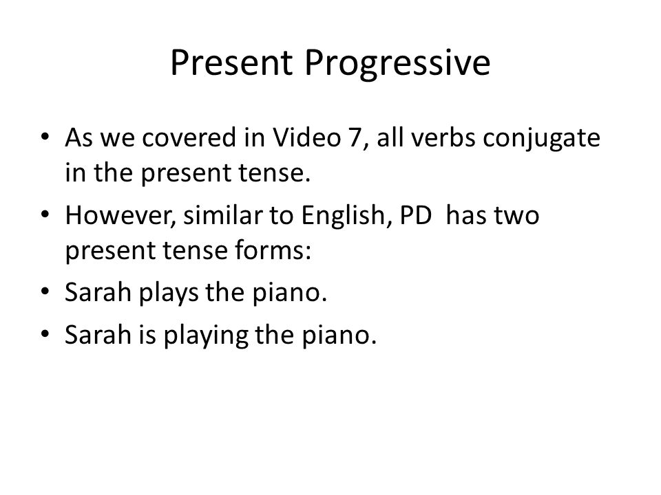 Present Progressive In the first sentence, there is a sense of repetition: Sarah plays the piano every Friday, for example.