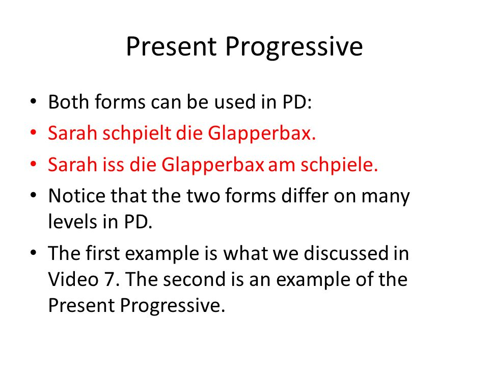 Present Progressive To form the Present Progressive in PD use the following equation: Subject – SEI – other stuff (singular) – AM – VERB.
