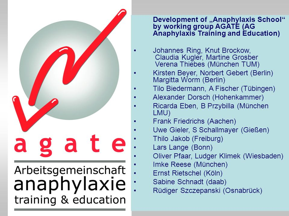 Development of Anaphylaxis School by working group AGATE (AG Anaphylaxis Training and Education) Johannes Ring, Knut Brockow, Claudia Kugler, Martine