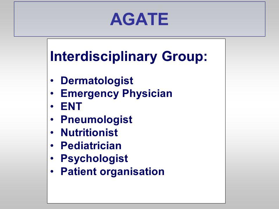 AGATE Interdisciplinary Group: Dermatologist Emergency Physician ENT Pneumologist Nutritionist Pediatrician Psychologist Patient organisation