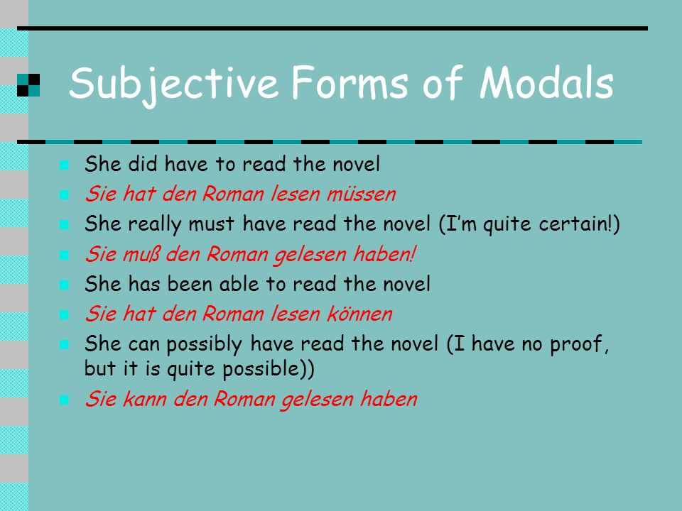 Subjective Forms of Modals She did have to read the novel Sie hat den Roman lesen müssen She really must have read the novel (Im quite certain!) Sie m