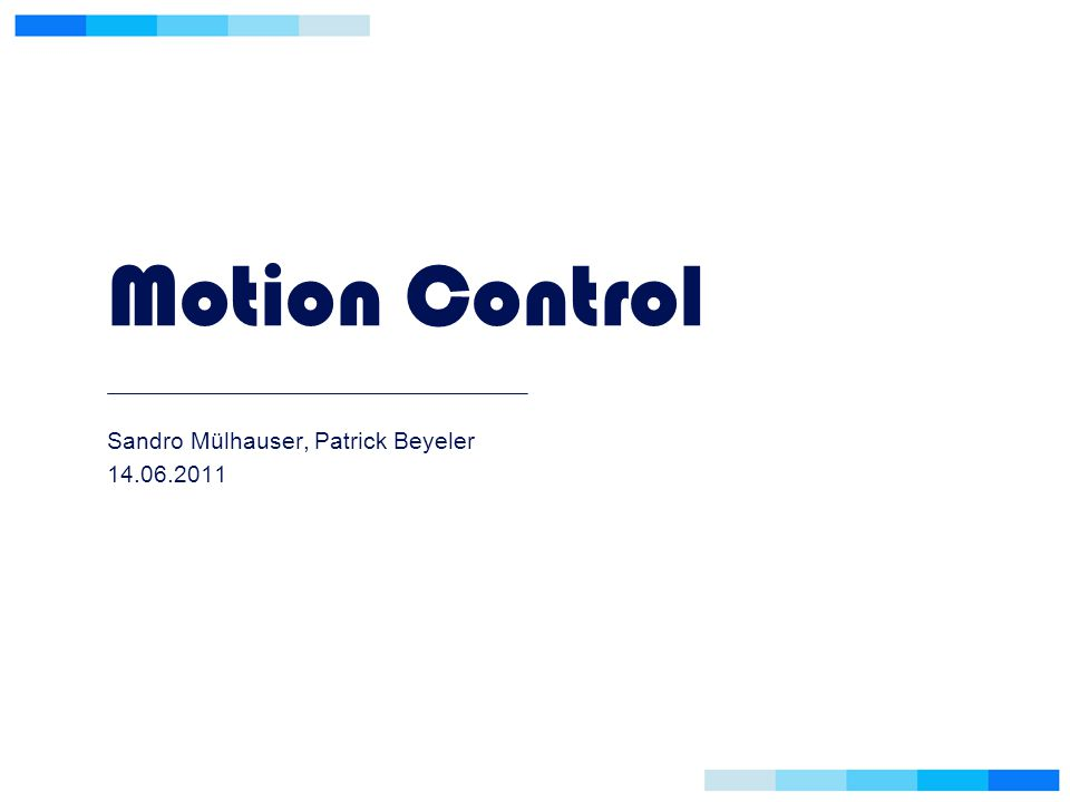 Motion Control Sandro Mülhauser, Patrick Beyeler 14.06.2011
