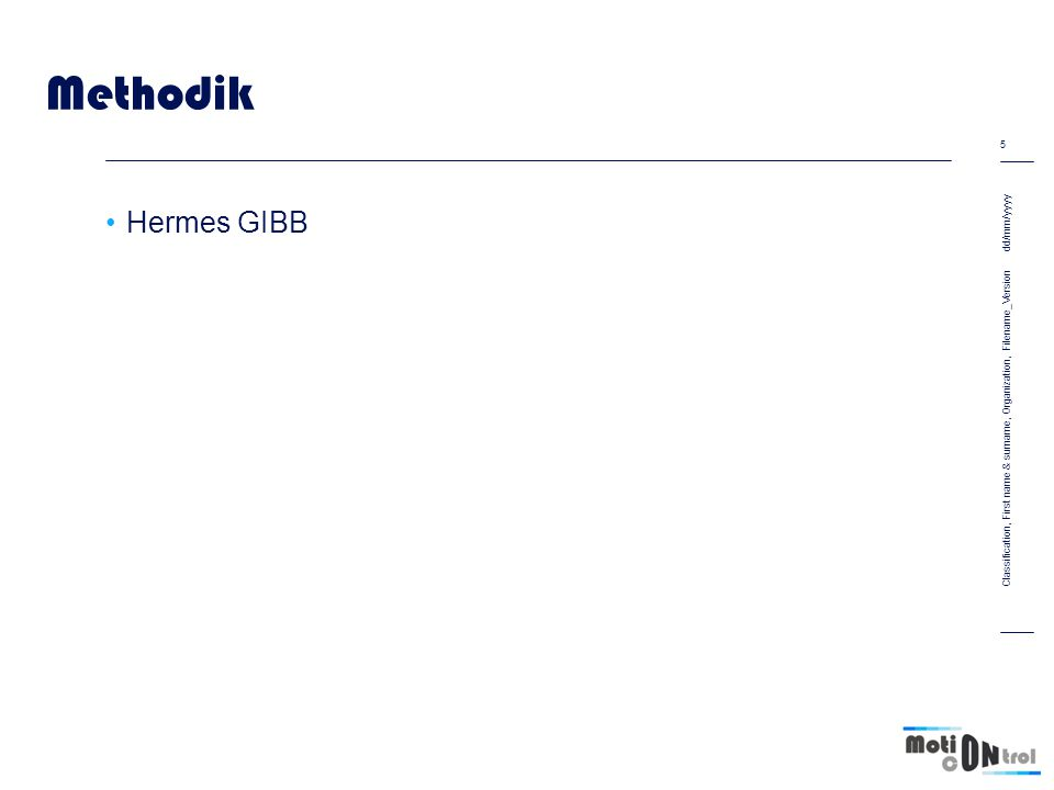 Methodik Hermes GIBB dd/mm/yyyy 5 Classification, First name & surname, Organization, Filename_Version