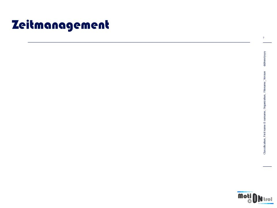 Zeitmanagement dd/mm/yyyy 7 Classification, First name & surname, Organization, Filename_Version