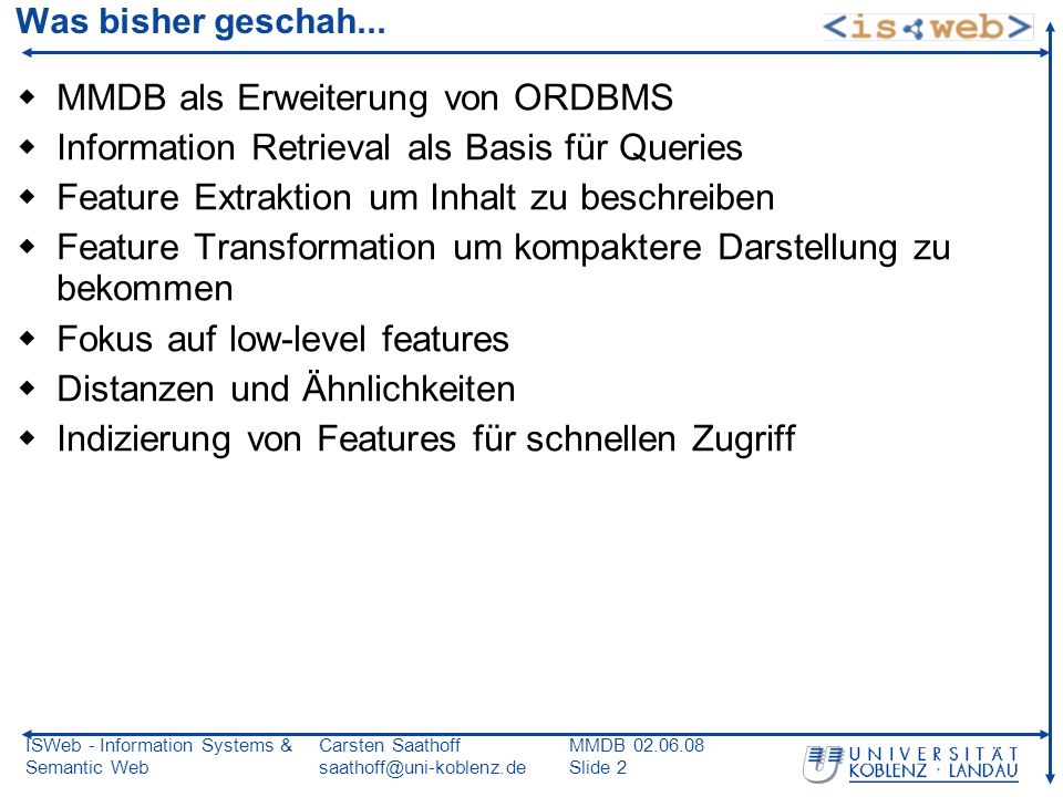 ISWeb - Information Systems & Semantic Web Carsten Saathoff saathoff@uni-koblenz.de MMDB 02.06.08 Slide 2 Was bisher geschah... MMDB als Erweiterung v