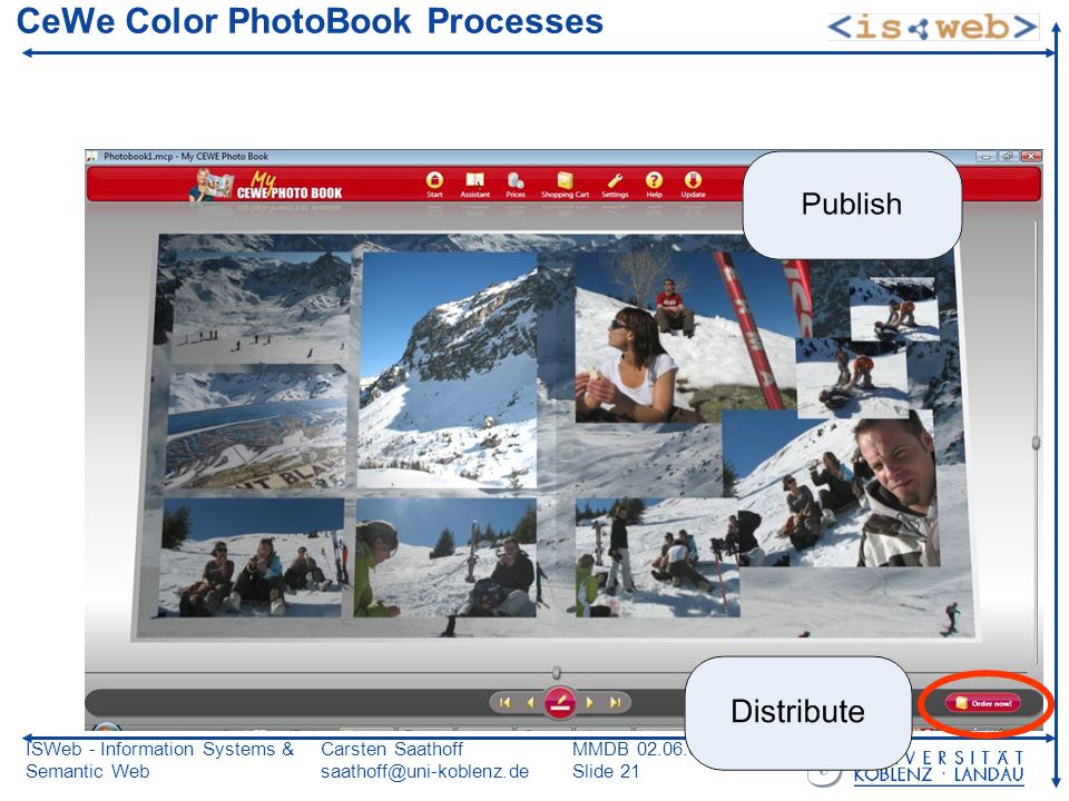 ISWeb - Information Systems & Semantic Web Carsten Saathoff saathoff@uni-koblenz.de MMDB 02.06.08 Slide 21 CeWe Color PhotoBook Processes