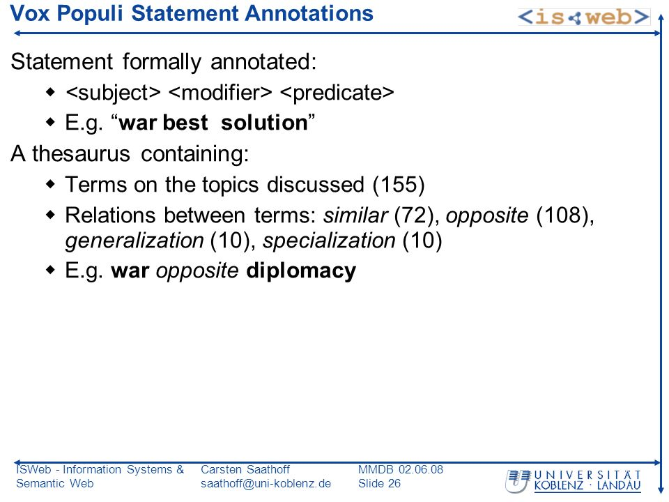 ISWeb - Information Systems & Semantic Web Carsten Saathoff saathoff@uni-koblenz.de MMDB 02.06.08 Slide 26 Vox Populi Statement Annotations Statement formally annotated: E.g.