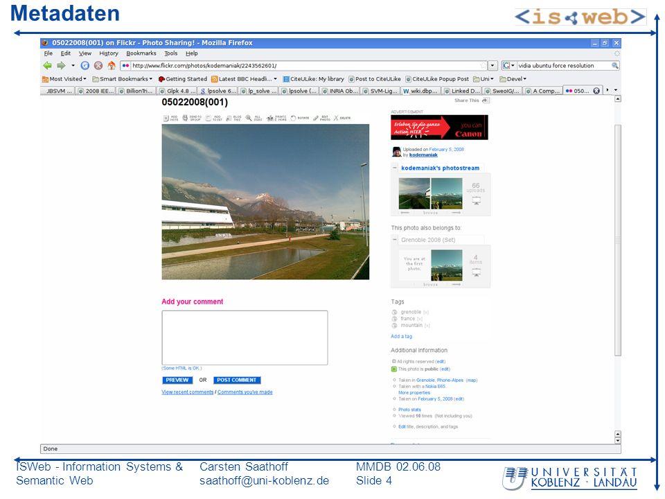 ISWeb - Information Systems & Semantic Web Carsten Saathoff saathoff@uni-koblenz.de MMDB 02.06.08 Slide 4 Metadaten