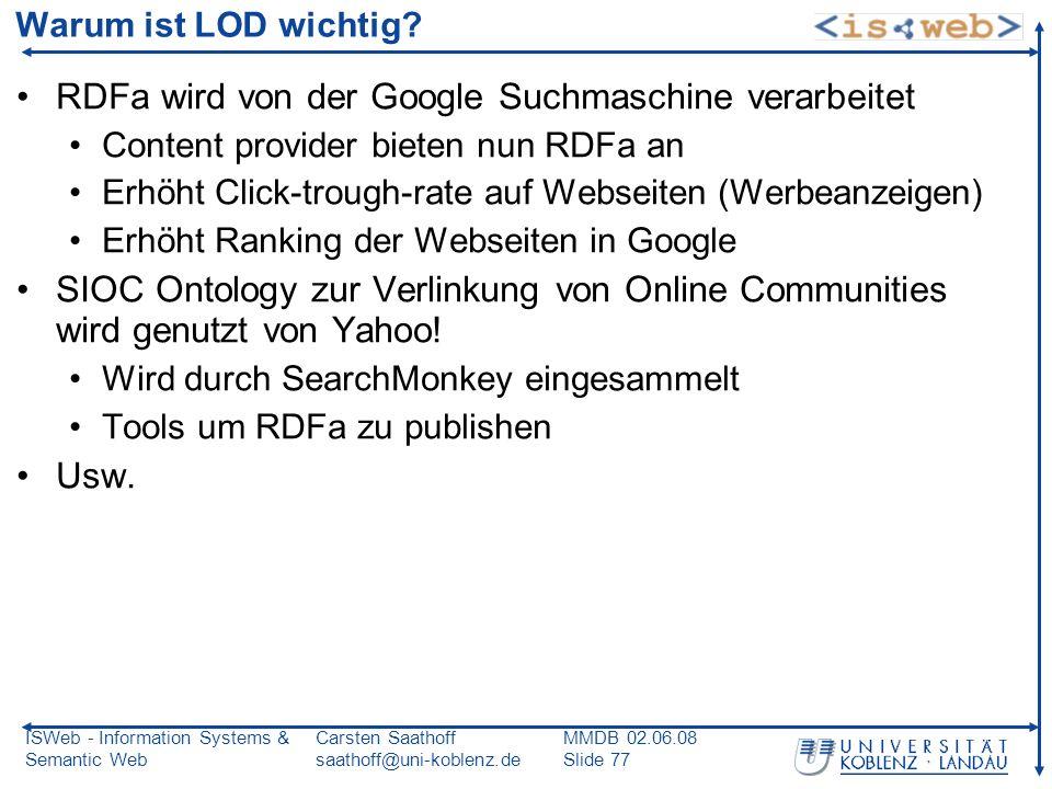 ISWeb - Information Systems & Semantic Web Carsten Saathoff saathoff@uni-koblenz.de MMDB 02.06.08 Slide 77 Warum ist LOD wichtig? RDFa wird von der Go