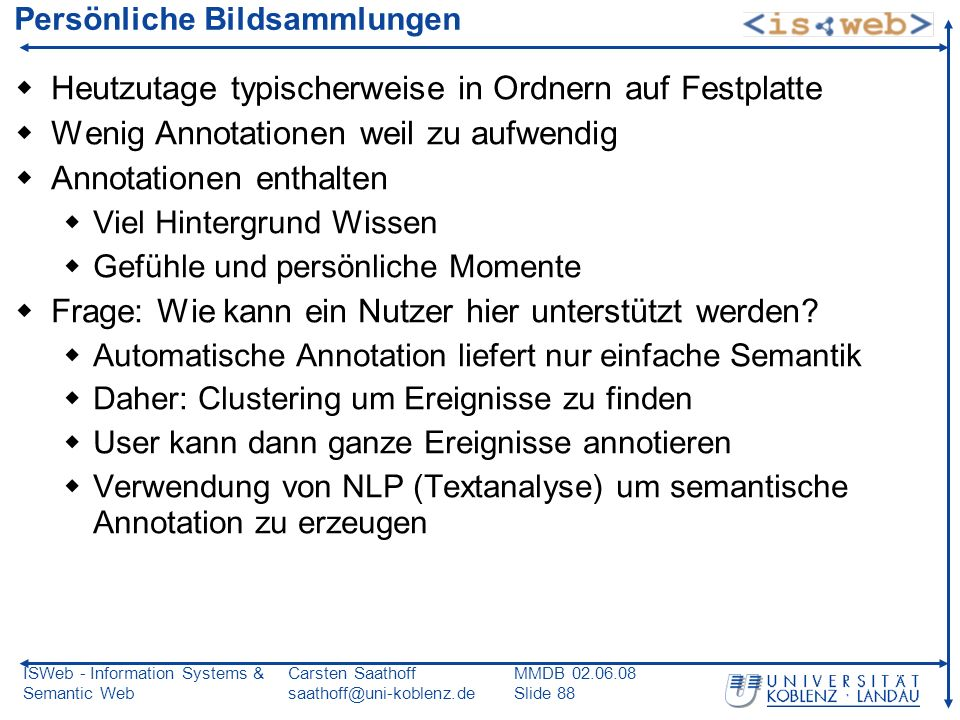 ISWeb - Information Systems & Semantic Web Carsten Saathoff saathoff@uni-koblenz.de MMDB 02.06.08 Slide 88 Persönliche Bildsammlungen Heutzutage typis
