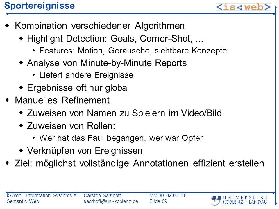 ISWeb - Information Systems & Semantic Web Carsten Saathoff saathoff@uni-koblenz.de MMDB 02.06.08 Slide 89 Sportereignisse Kombination verschiedener A
