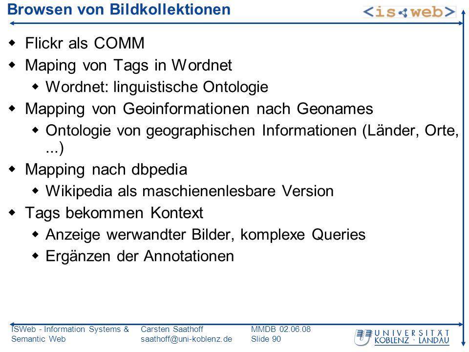 ISWeb - Information Systems & Semantic Web Carsten Saathoff saathoff@uni-koblenz.de MMDB 02.06.08 Slide 90 Browsen von Bildkollektionen Flickr als COM
