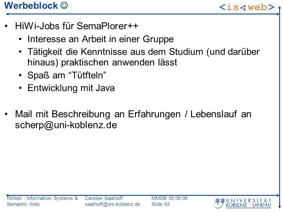 ISWeb - Information Systems & Semantic Web Carsten Saathoff saathoff@uni-koblenz.de MMDB 02.06.08 Slide 93 Werbeblock HiWi-Jobs für SemaPlorer++ Inter