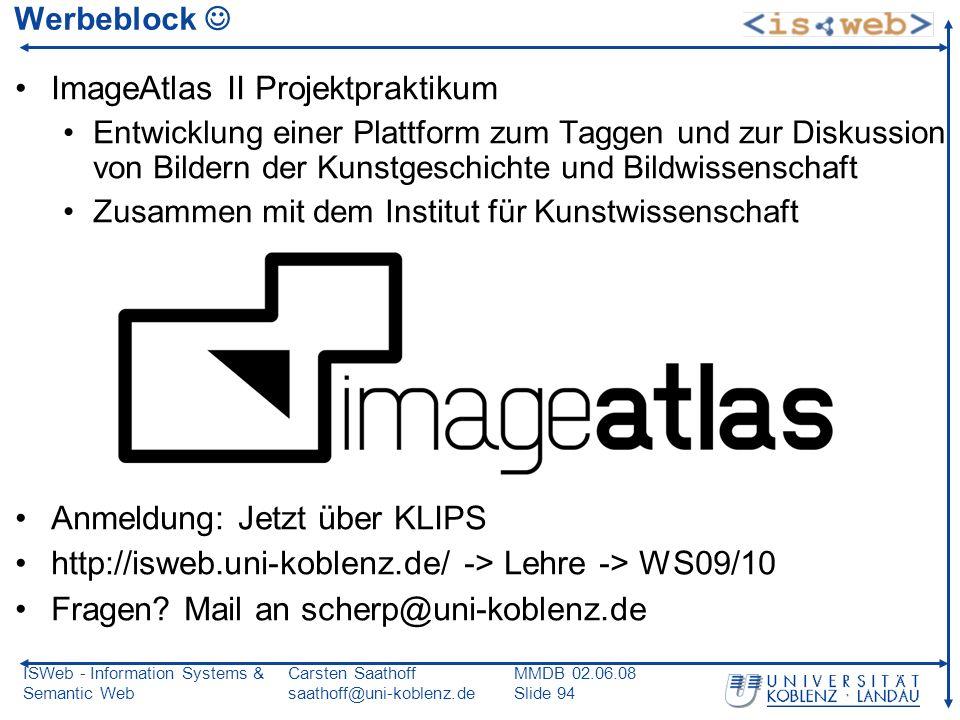 ISWeb - Information Systems & Semantic Web Carsten Saathoff saathoff@uni-koblenz.de MMDB 02.06.08 Slide 94 Werbeblock ImageAtlas II Projektpraktikum E
