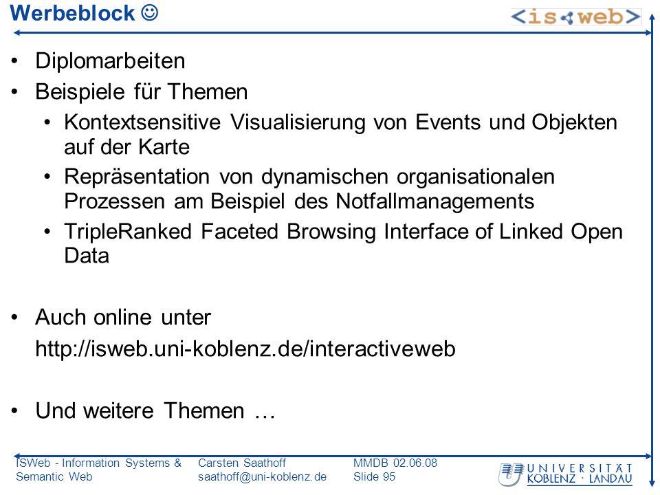 ISWeb - Information Systems & Semantic Web Carsten Saathoff saathoff@uni-koblenz.de MMDB 02.06.08 Slide 95 Werbeblock Diplomarbeiten Beispiele für The