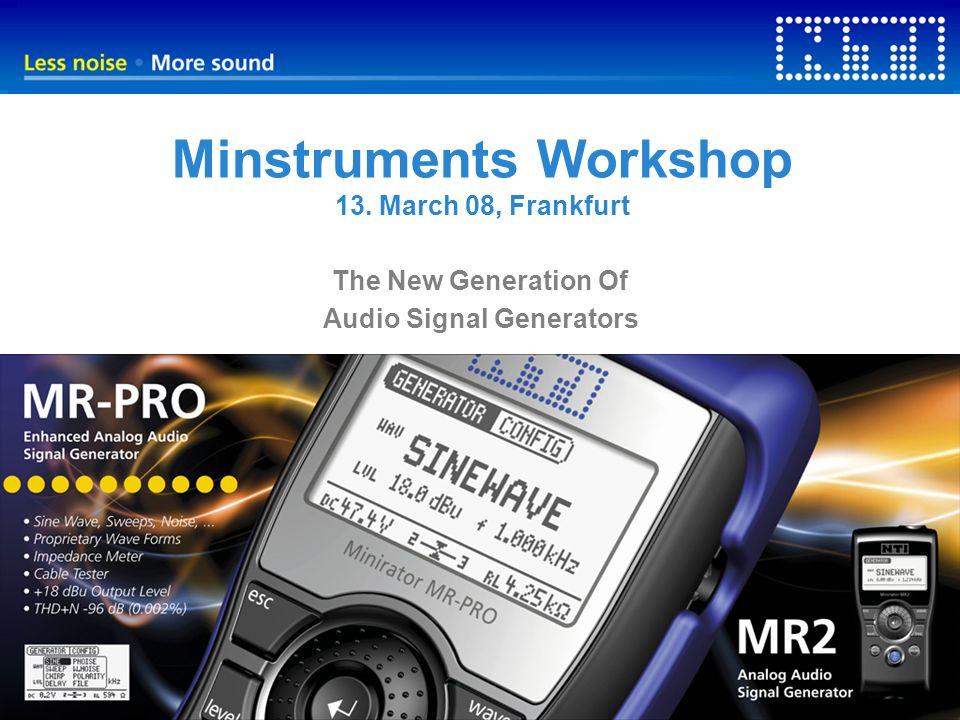 Minstruments Workshop 13. March 08, Frankfurt The New Generation Of Audio Signal Generators