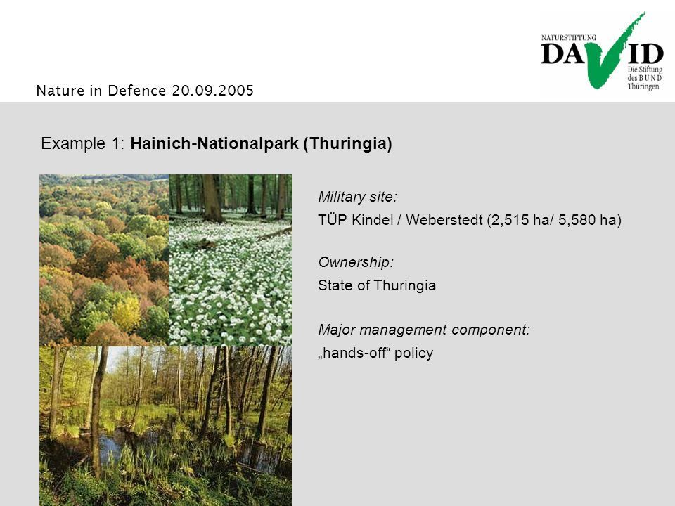 Nature in Defence 20.09.2005 Example 1: Hainich-Nationalpark (Thuringia) Major management component: hands-off policy Ownership: State of Thuringia Military site: TÜP Kindel / Weberstedt (2,515 ha/ 5,580 ha)