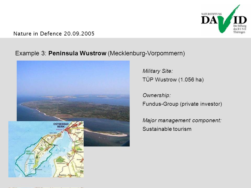 Nature in Defence 20.09.2005 Example 3: Peninsula Wustrow (Mecklenburg-Vorpommern) Major management component: Sustainable tourism Ownership: Fundus-Group (private investor) Military Site: TÜP Wustrow (1.056 ha)